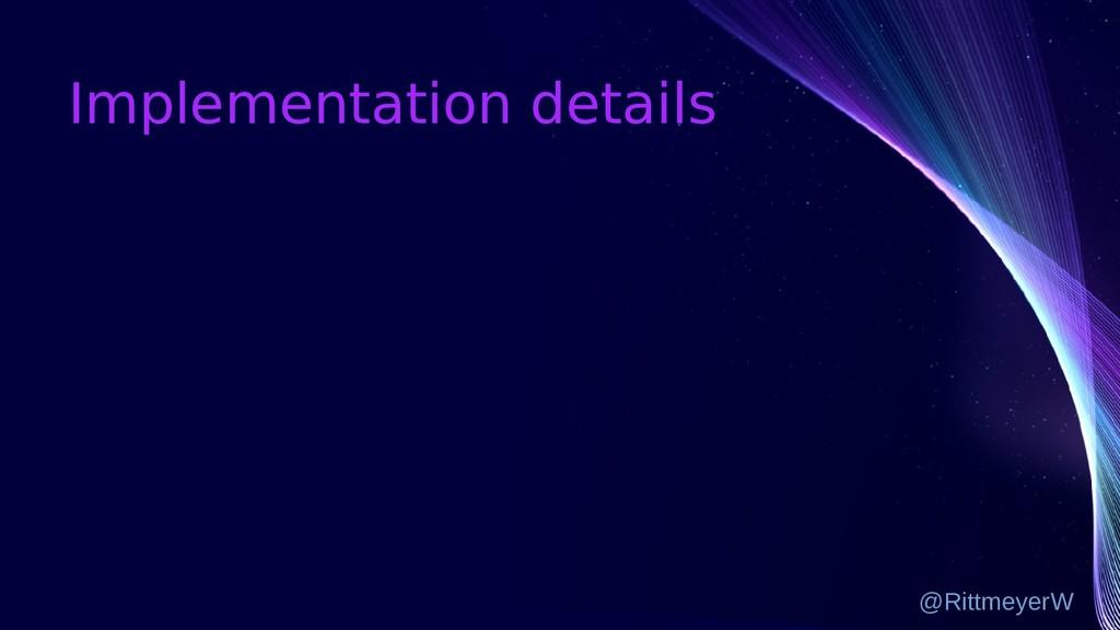 Implementation details @RittmeyerW