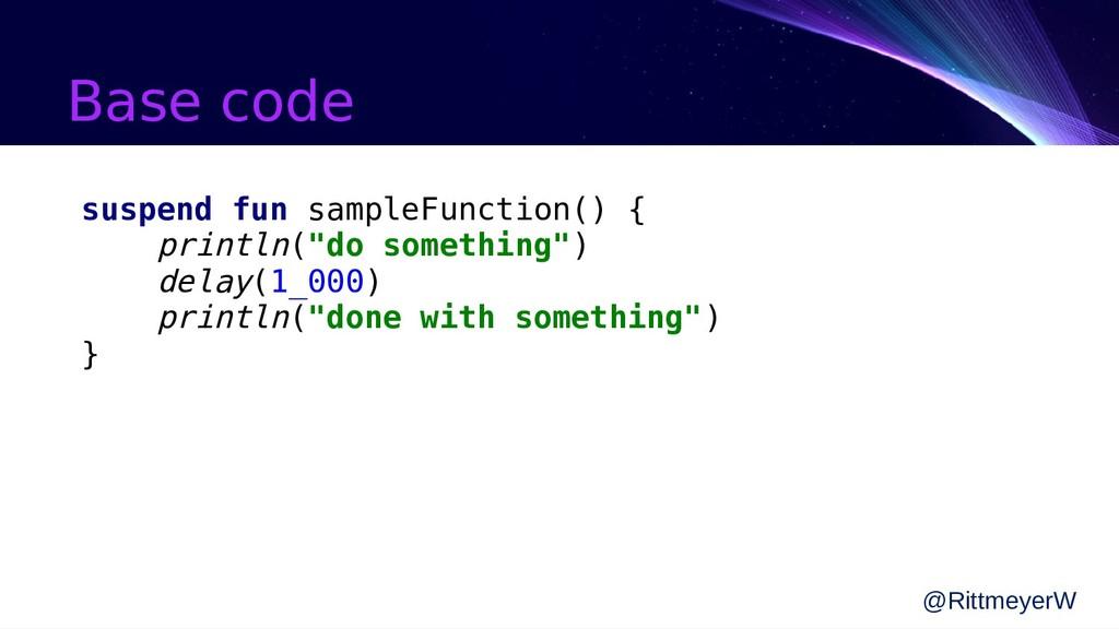 Base code @RittmeyerW suspend fun sampleFunctio...