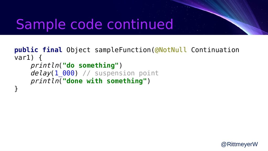 Sample code continued @RittmeyerW public final ...