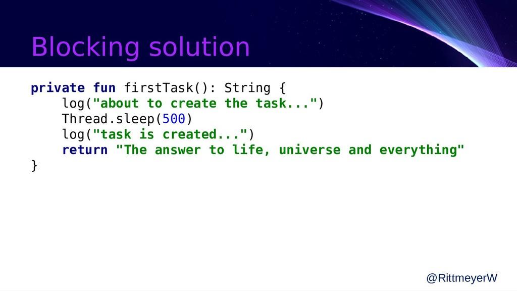Blocking solution private fun firstTask(): Stri...