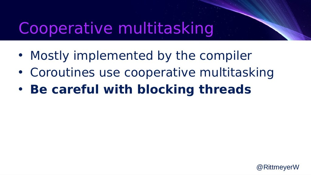 Cooperative multitasking • Mostly implemented b...