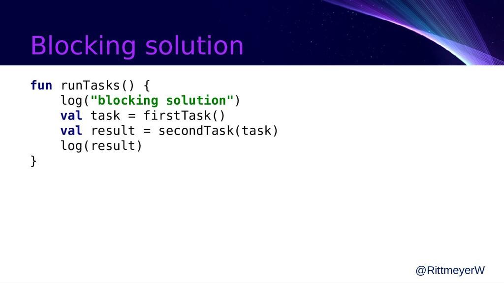 """Blocking solution fun runTasks() { log(""""blockin..."""