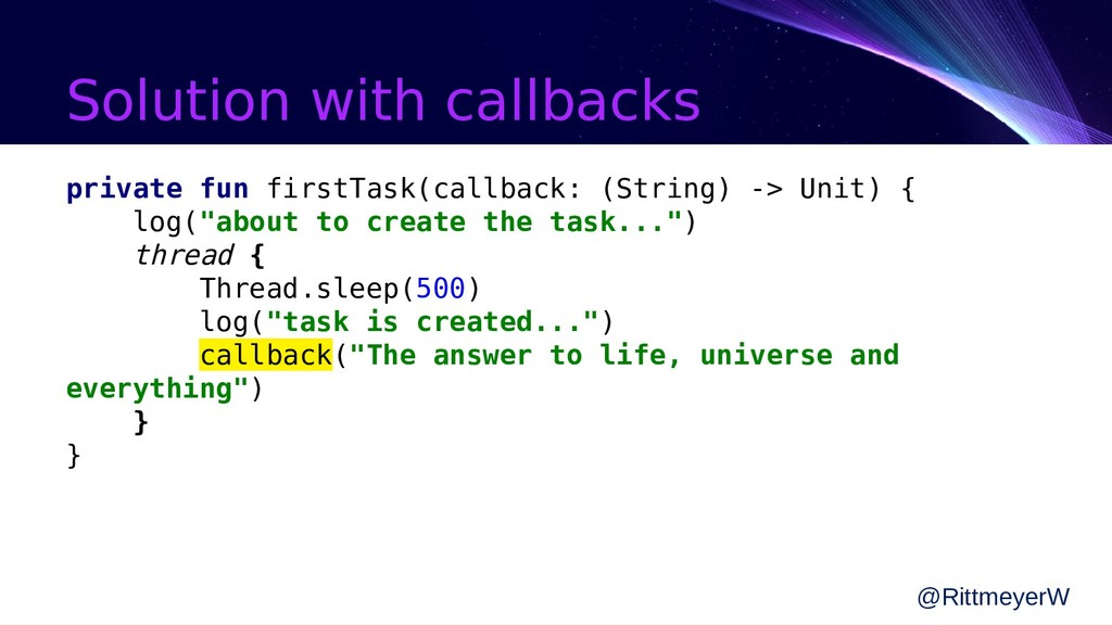 Solution with callbacks private fun firstTask(c...