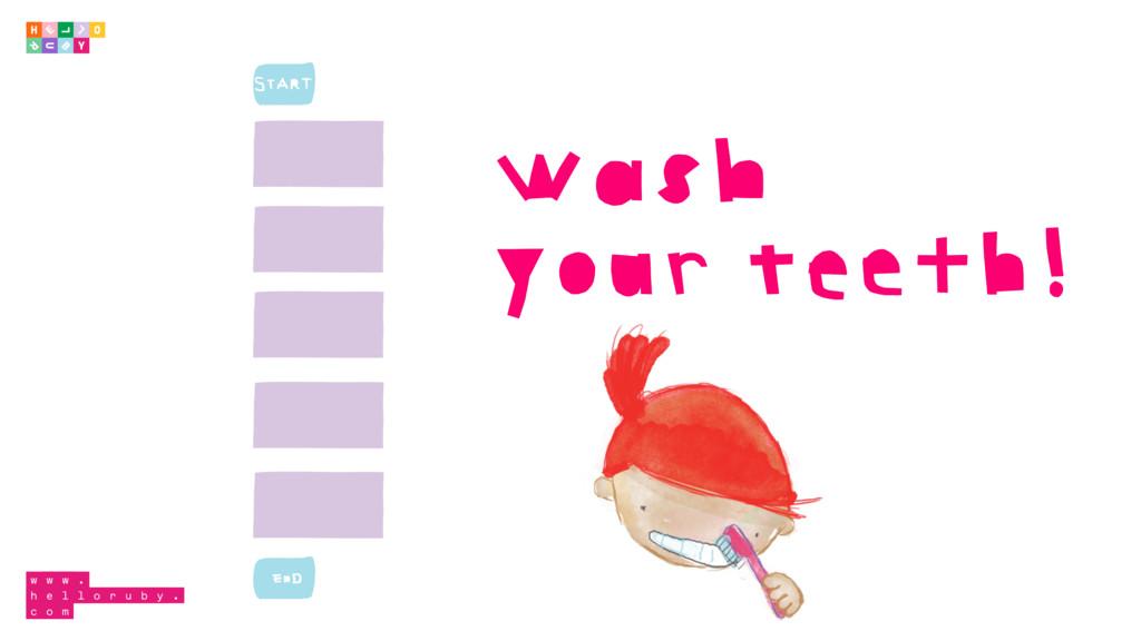 Wash your teeth!