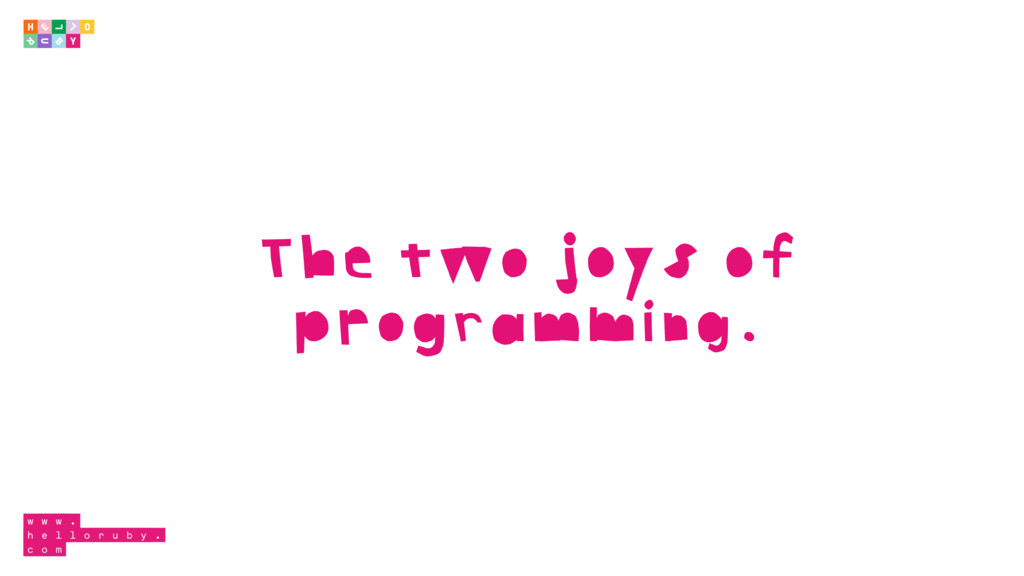 The two joys of programming.