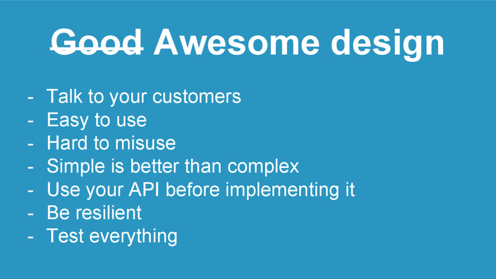 Good Awesome design - Talk to your customers - ...