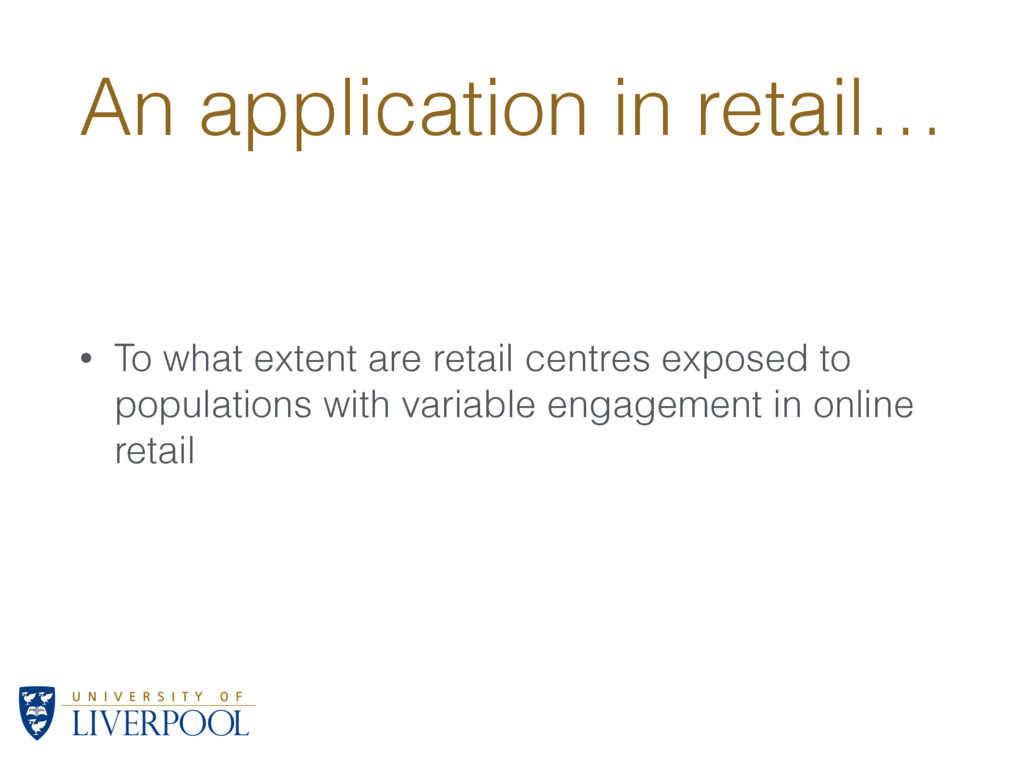 An application in retail… • To what extent are ...