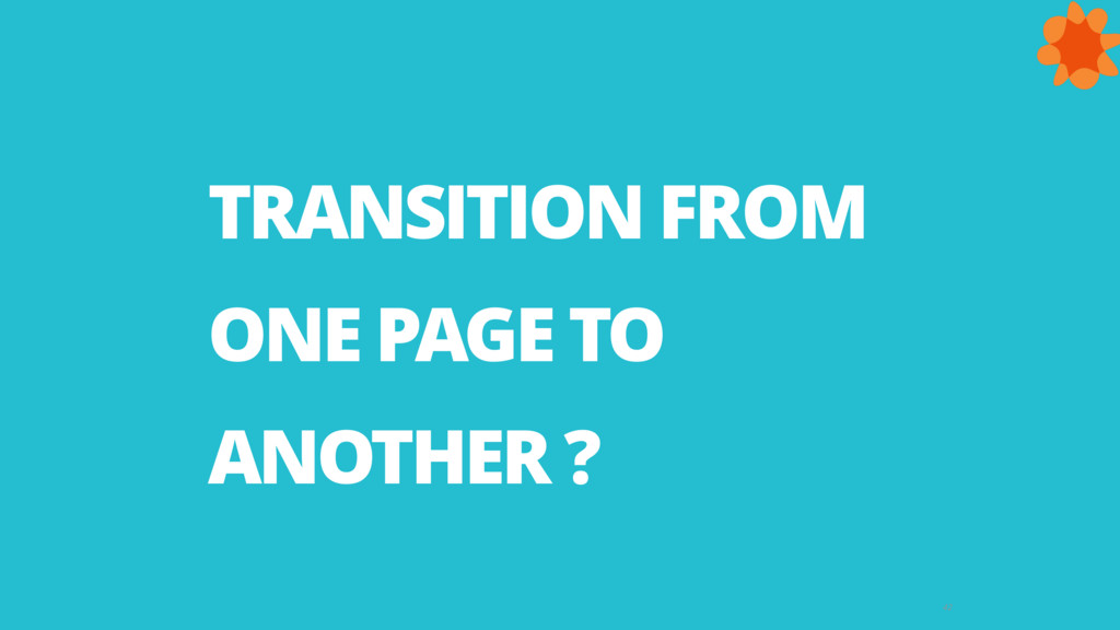 42 TRANSITION FROM   ONE PAGE TO   ANOTHER ?