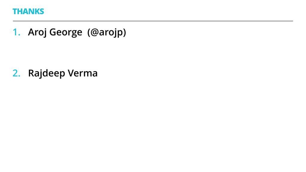 THANKS 1. Aroj George (@arojp)  2. Rajdeep Ve...