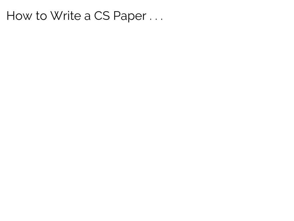 How to Write a CS Paper . . .