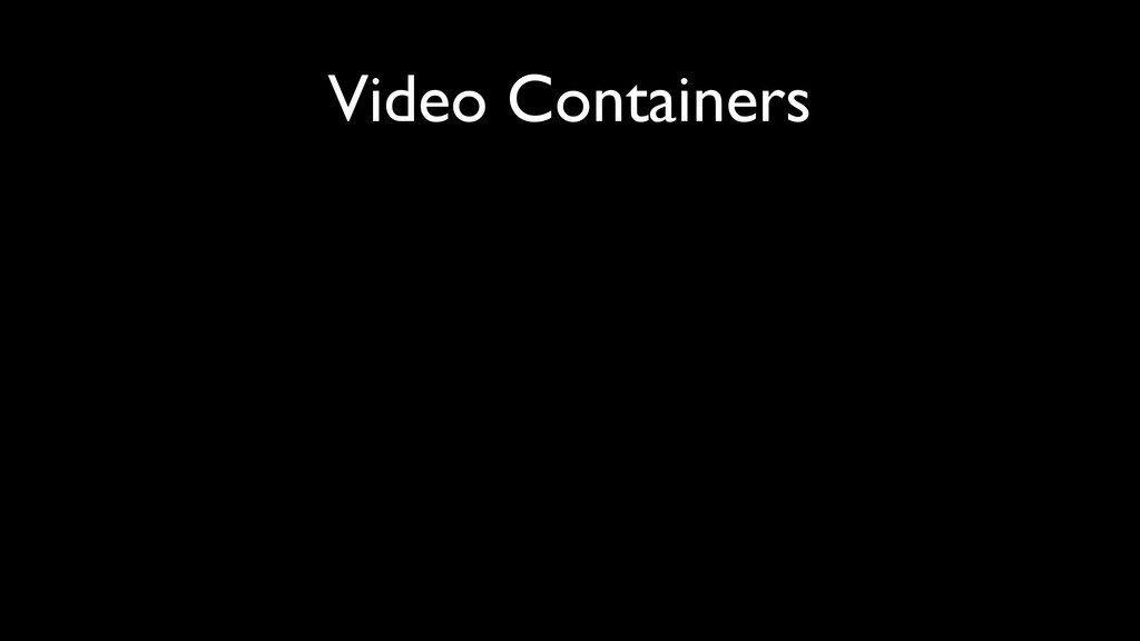 Video Containers