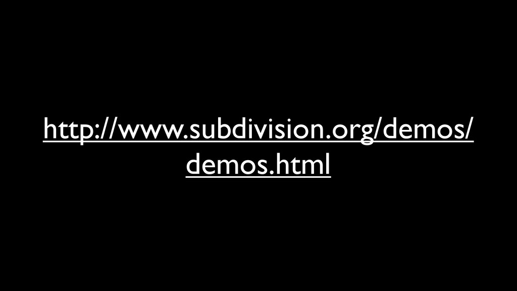 http://www.subdivision.org/demos/ demos.html