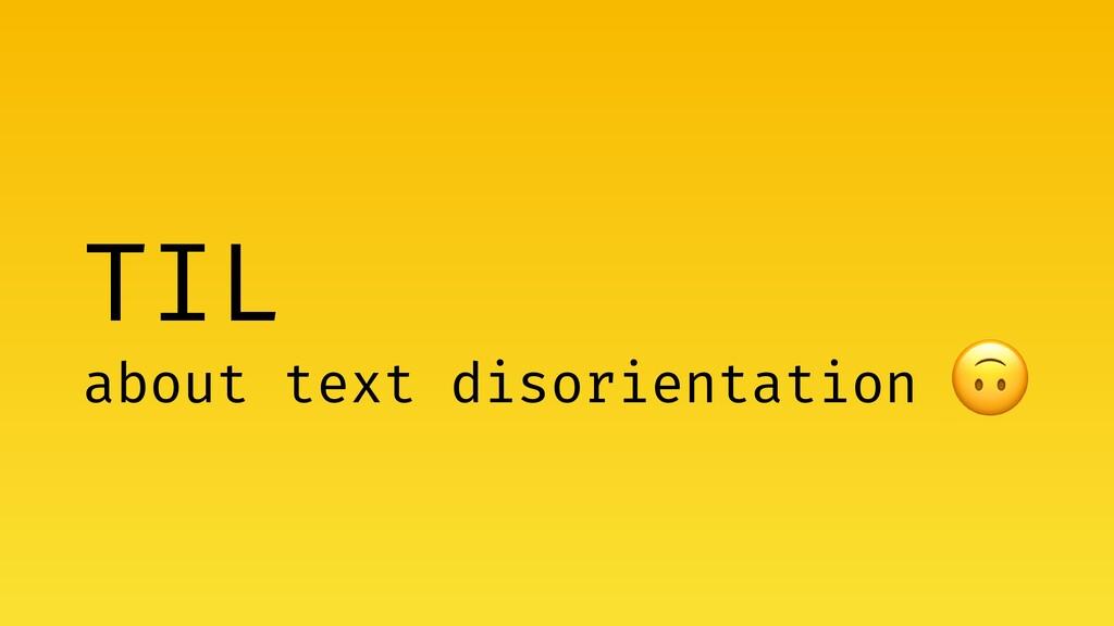 TIL about text disorientation