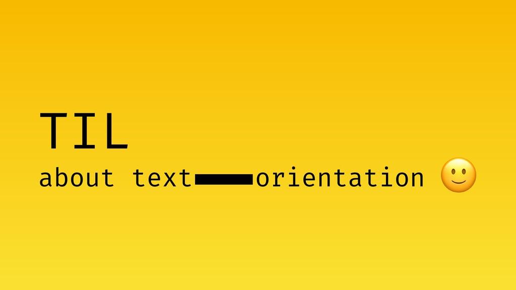 -  TIL about text orientation