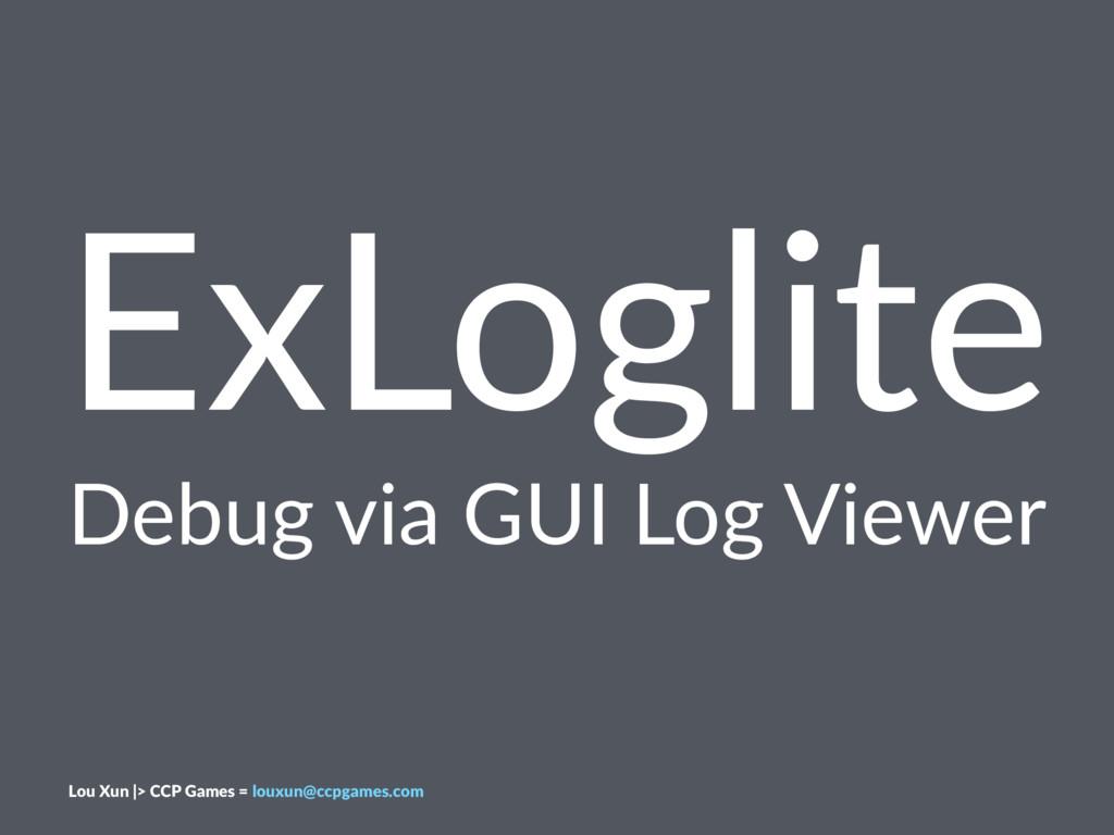 ExLoglite Debug via GUI Log Viewer Lou Xun |> C...