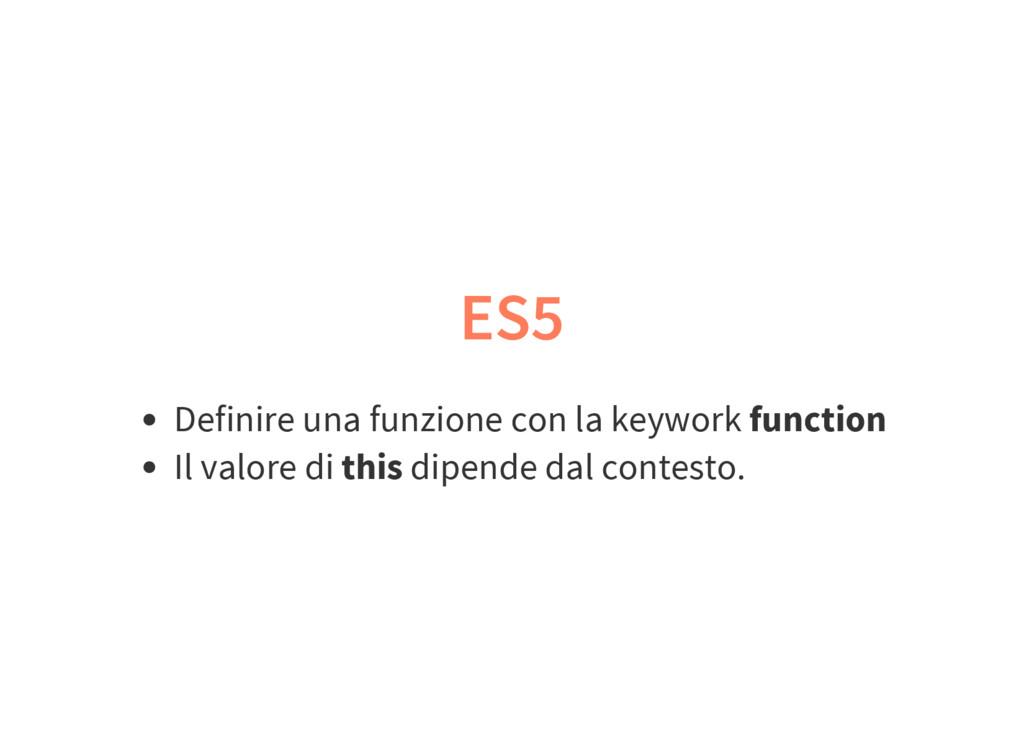 ES5 Definire una funzione con la keywork functi...