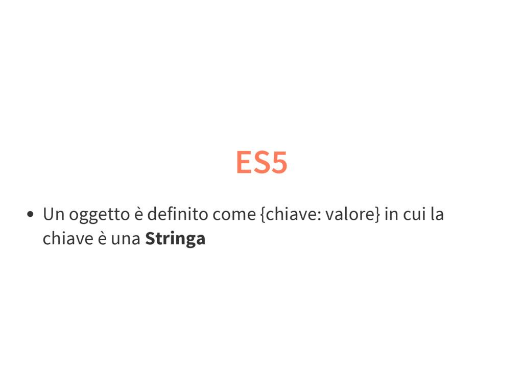 ES5 Un oggetto è definito come {chiave: valore}...