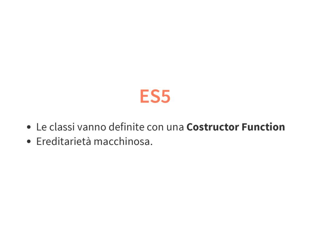 ES5 Le classi vanno definite con una Costructor...