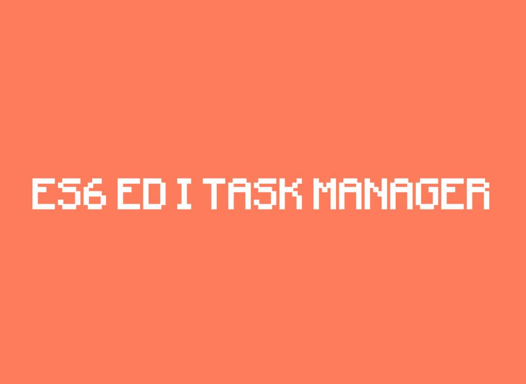 ES6 ED I TASK MANAGER