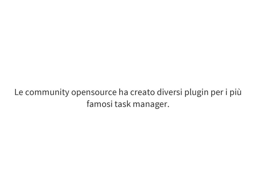 Le community opensource ha creato diversi plugi...