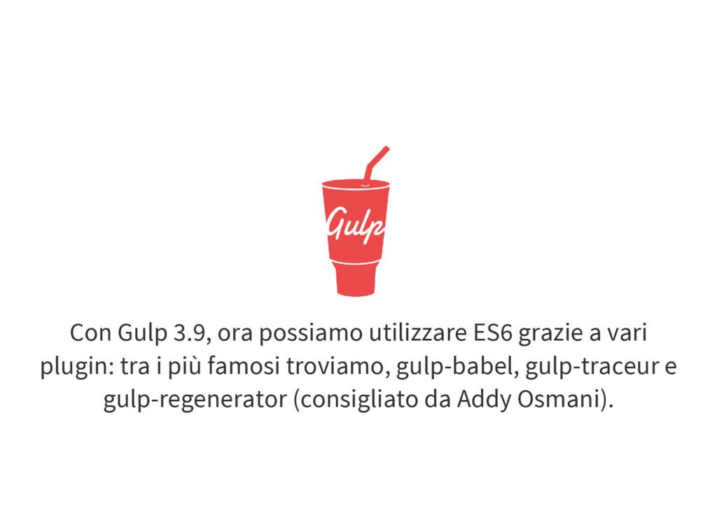Con Gulp 3.9, ora possiamo utilizzare ES6 grazi...