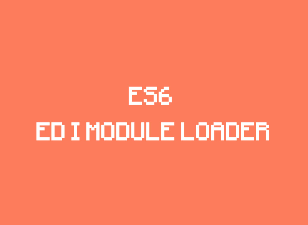 ES6 ED I MODULE LOADER
