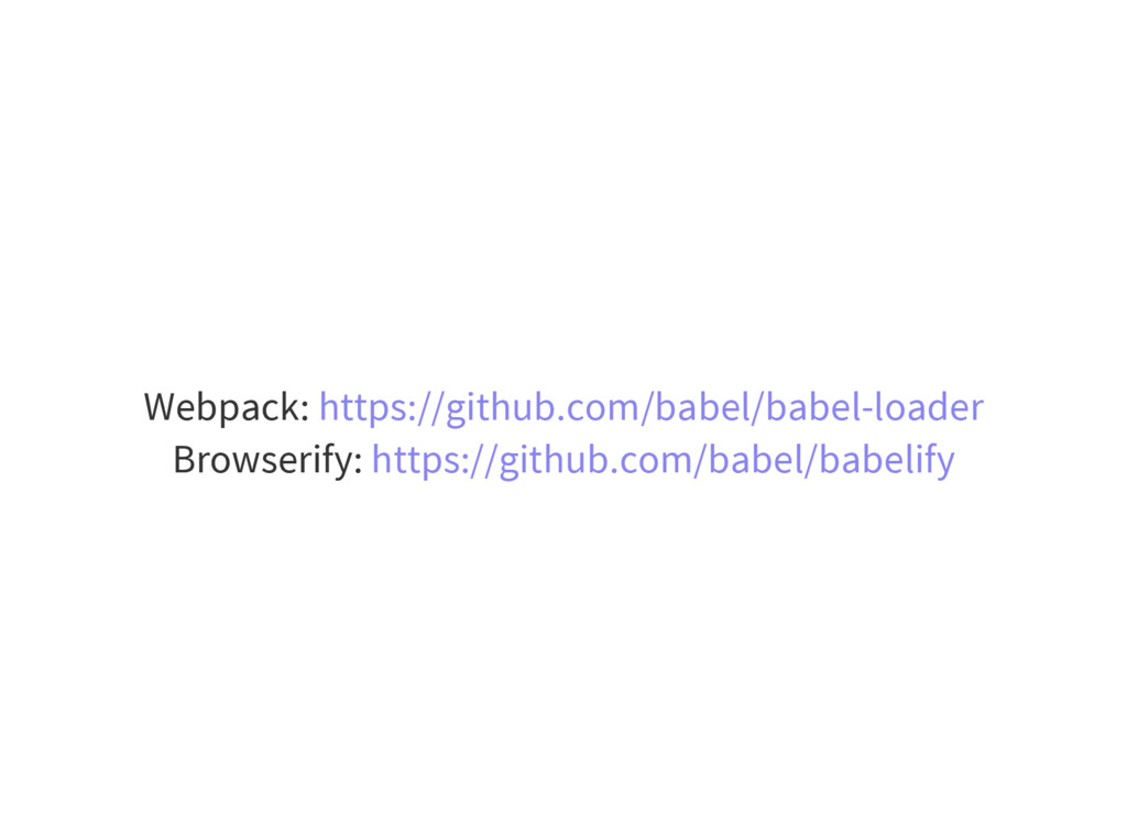 Webpack: Browserify: https://github.com/babel/b...