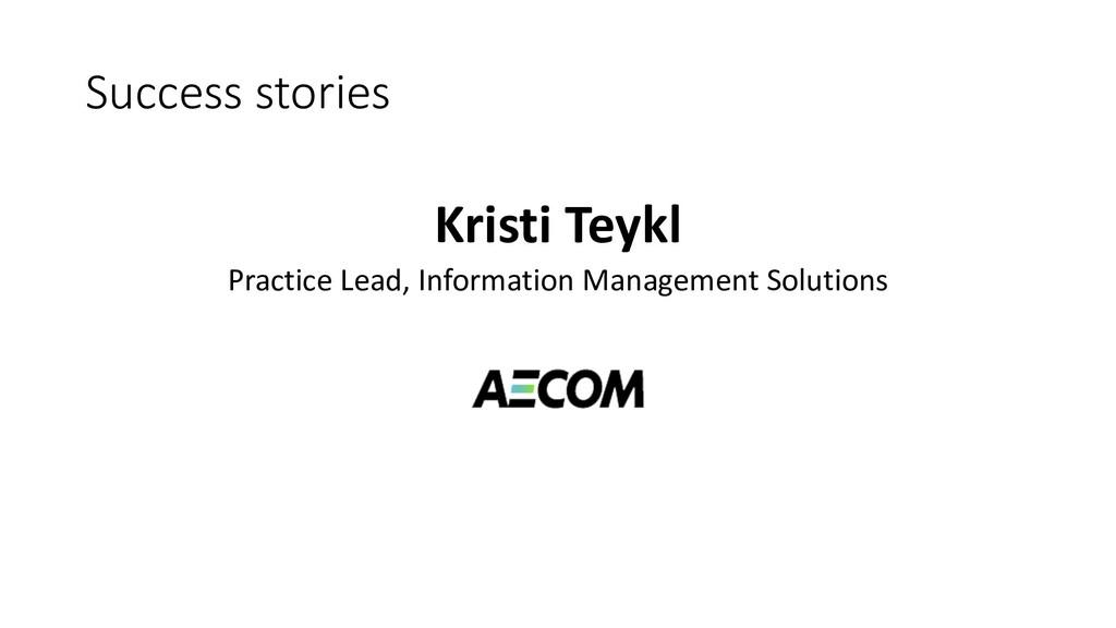 Success stories Kristi Teykl Practice Lead, Inf...