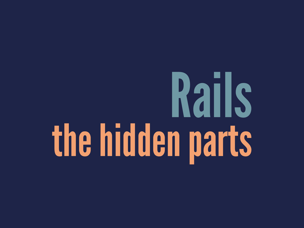 Rails the hidden parts