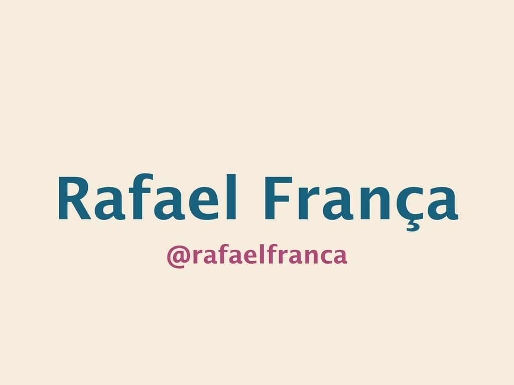 Rafael França @rafaelfranca