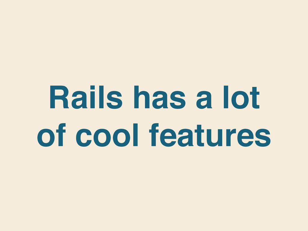 Rails has a lot of cool features