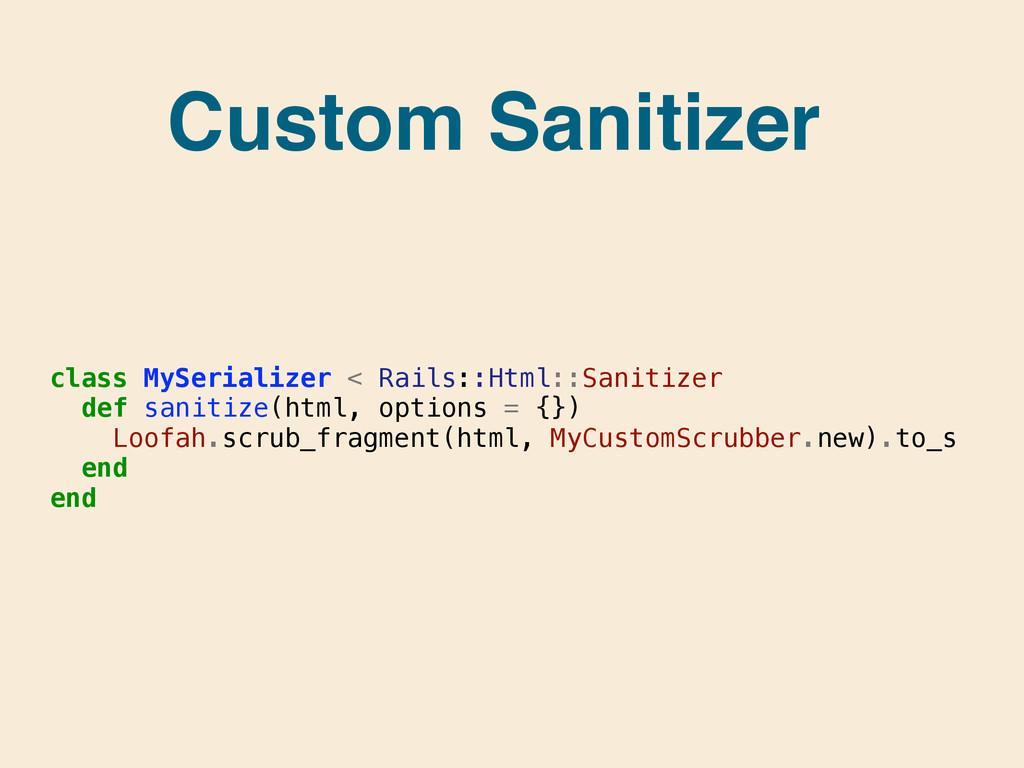 Custom Sanitizer! class MySerializer < Rails::H...