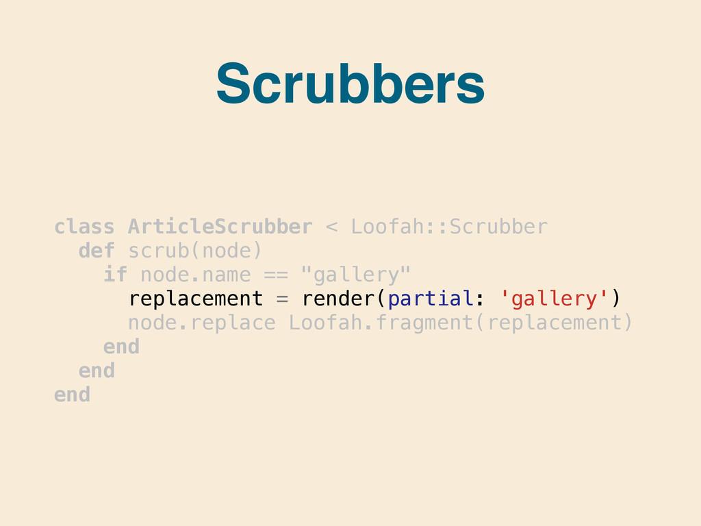 Scrubbers class ArticleScrubber < Loofah::Scrub...