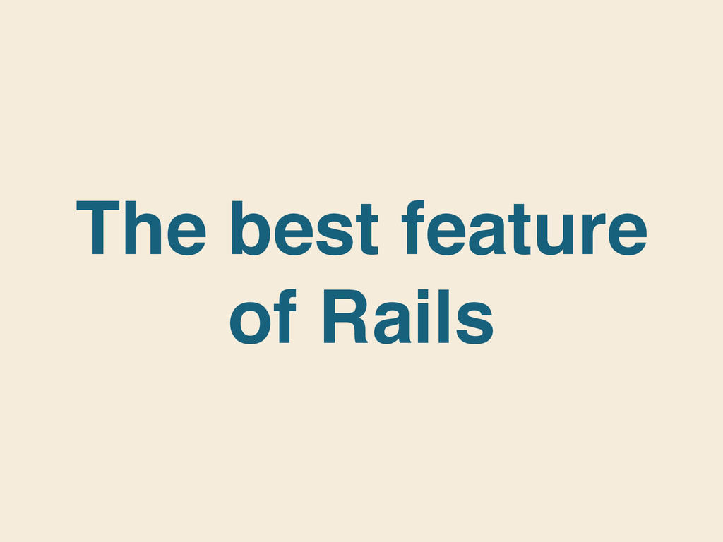 The best feature of Rails