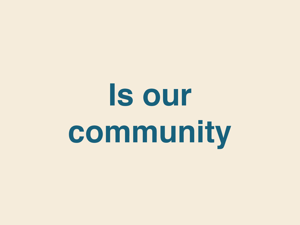 Is our community