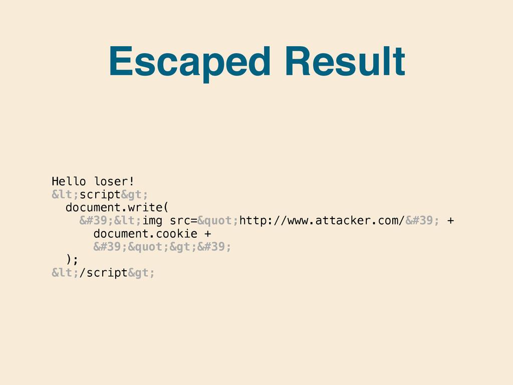 Escaped Result Hello loser! <script> docu...