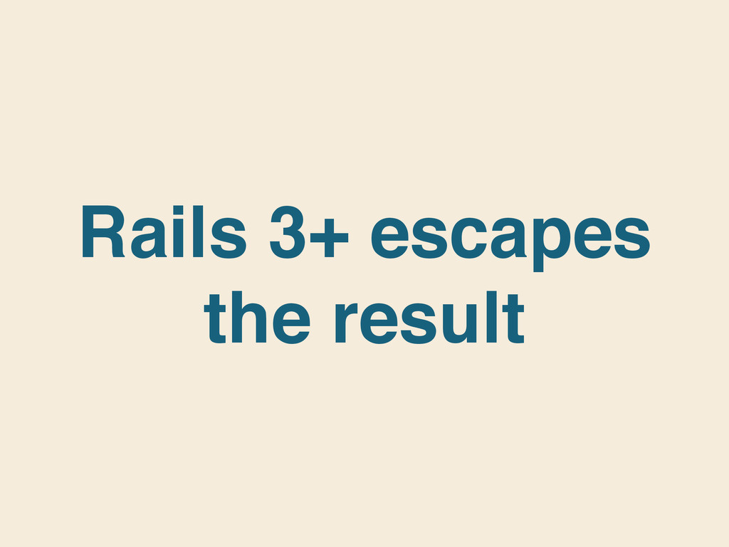 Rails 3+ escapes the result