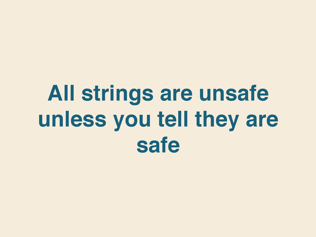 All strings are unsafe unless you tell they are...