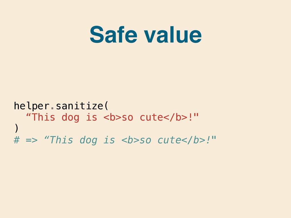 "helper.sanitize( ""This dog is <b>so cute</b>!"" ..."