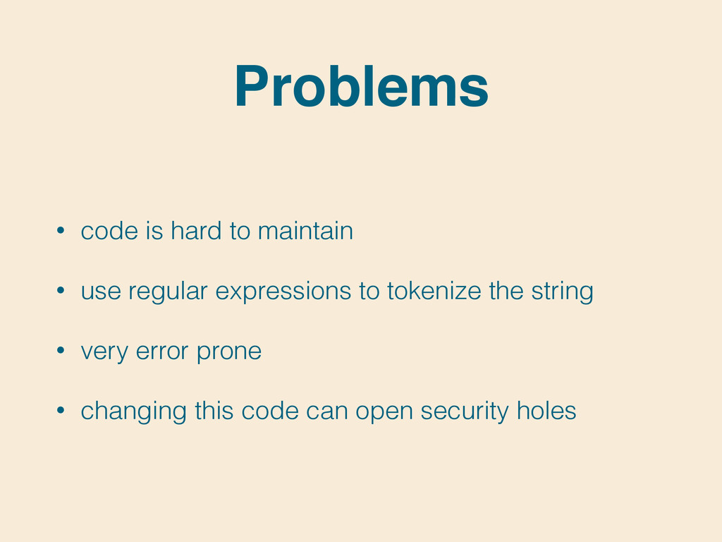 Problems • code is hard to maintain • use regul...