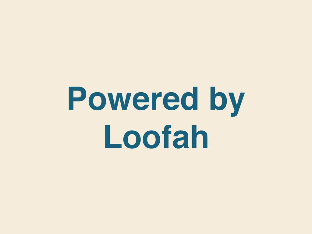 Powered by Loofah