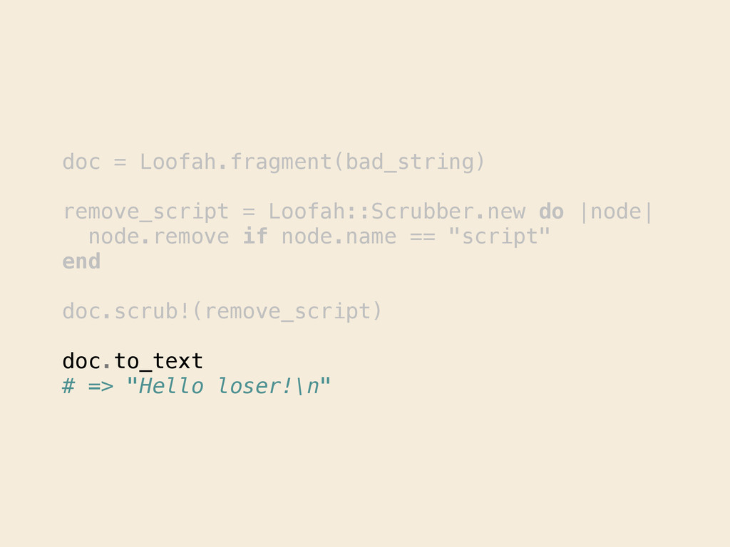 doc = Loofah.fragment(bad_string) ! remove_scri...