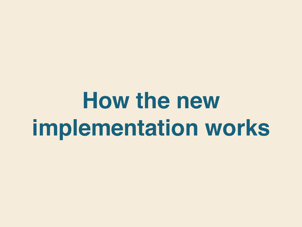 How the new implementation works
