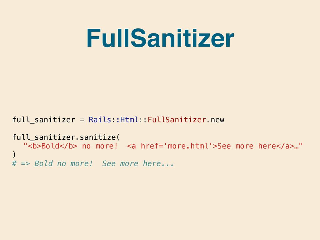 FullSanitizer full_sanitizer = Rails::Html::Ful...
