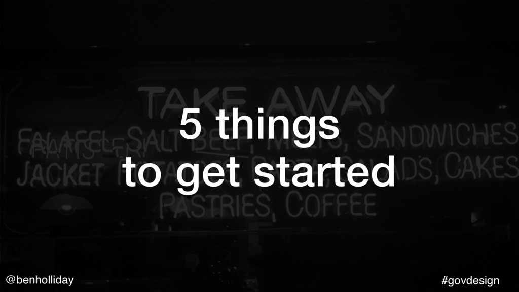 @benholliday #govdesign 5 things  to get start...