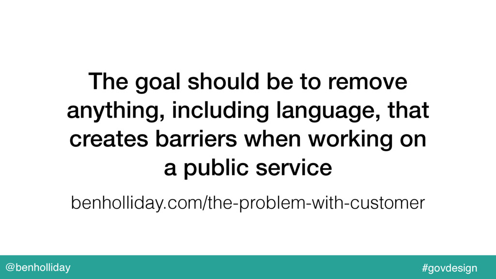 @benholliday #govdesign The goal should be to r...