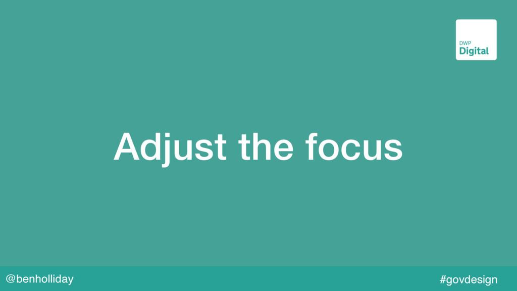 @benholliday #govdesign Adjust the focus