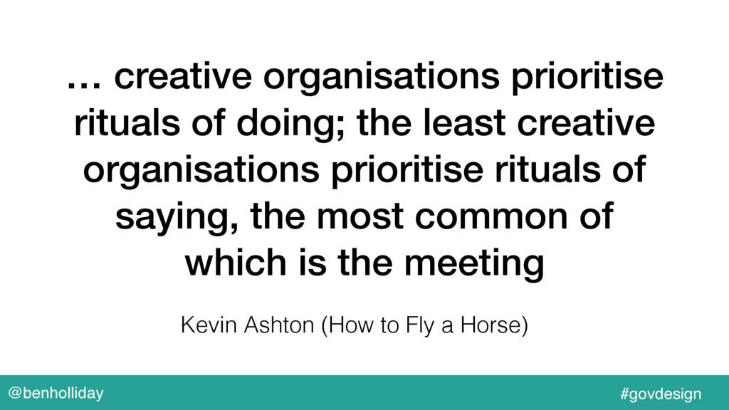 @benholliday #govdesign … creative organisation...