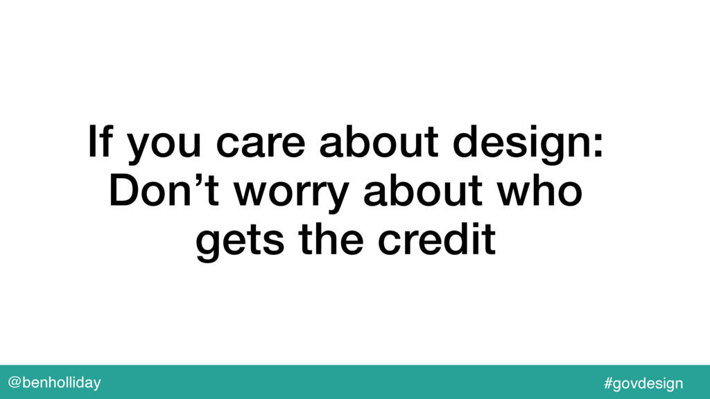 @benholliday #govdesign If you care about desig...